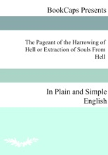 The Pageant of the Harrowing of Hell or Extraction of Souls From Hell In Plain and Simple English