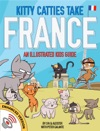 Kitty Catties Take France An Illustrated Kids Guide