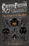 The Empire Of The Ants Cryptofiction Classics - Weird Tales Of Strange Creatures