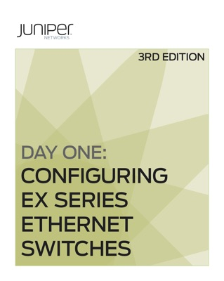 Day One: Configuring EX Series Ethernet Switches, Second Edition