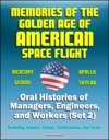 Memories Of The Golden Age Of American Space Flight Mercury Gemini Apollo Skylab - Oral Histories Of Managers Engineers And Workers Set 2 - Including Lunney Haney Kleinknecht And Kraft