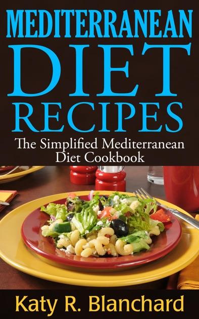 Mediterranean Diet Recipes: The Simplified Mediterranean Diet Cookbook by  Katy R  Blanchard on Apple Books