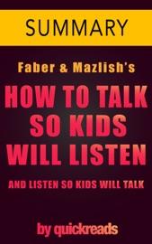 HOW TO TALK SO KIDS WILL LISTEN & LISTEN SO KIDS WILL TALK -- SUMMARY