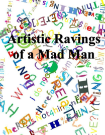 Artistic Ravings of a Mad Man book