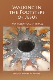 Walking In The Footsteps Of Jesus My Sabbatical In Israel