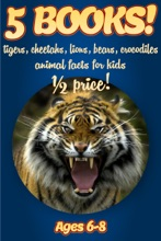 1/2 Price: 5 Bundled Books: Facts About Tigers, Cheetahs, Lions, Bears, Crocodiles & Alligators For Kids 6-8