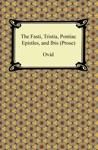 The Fasti Tristia Pontiac Epistles And Ibis Prose