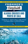 Frommers EasyGuide To Alaska Cruises And Ports Of Call