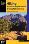 Hiking Arizonas Superstition And Mazatzal Country