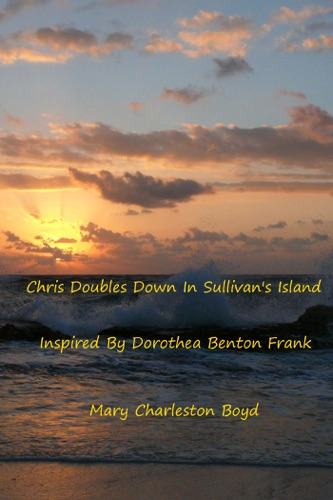 Mary Charleston Boyd - Chris Doubles Down in Sullivan's Island