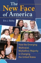 New Face Of America, The: How The Emerging Multiracial, Multiethnic Majority Is Changing The United States