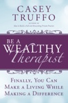Be A Wealthy Therapist Finally You Can Make A Living Making A Difference