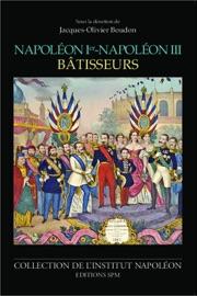 NAPOLéON IER-NAPOLéON III BâTISSEURS