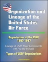 Organization And Lineage Of The United States Air Force Organization Of The USAF 1907-1947 Lineage Of USAF Major Components 1947 To The Present Types Of USAF Organizations