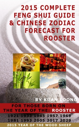 2015 Complete Feng Shui Guide & Chinese Zodiac Forecast for Rooster