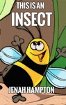 This Is An Insect Illustrated Childrens Book Ages 2-5