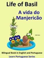 Bilingual Book in English and Portuguese: Life of Basil - A vida do Manjericão. Learn Portuguese Series
