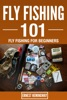Fly Fishing 101 : Fly Fishing For Beginners