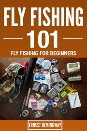 Fly Fishing 101 : Fly Fishing For Beginners PDF Download