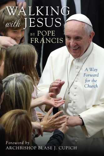 Pope Francis - Walking with Jesus
