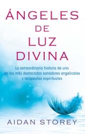 Ngeles De Luz Divina Angels Of Divine Light Spanish Edition
