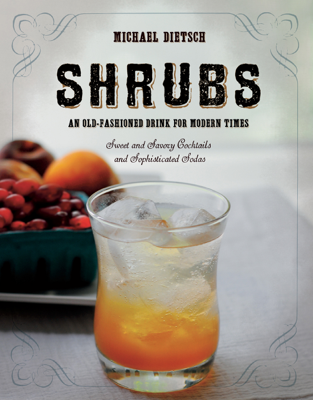 Shrubs: An Old Fashioned Drink for Modern Times - Michael Dietsch book