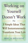 Working On Yourself Doesnt Work The 3 Simple Ideas That Will Instantaneously Transform Your Life