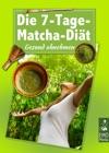 Die 7 Tage Matcha Dit - Gesund Abnehmen Schlank Mit Matcha - Das Grne Figur-Wunder Aus Japan