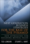 Next Generation Business Strategies For The Base Of The Pyramid New Approaches For Building Mutual Value