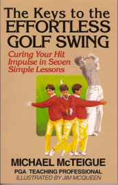 The Keys to the Effortless Golf Swing: Curing Your Hit Impulse in Seven Simple Lessons book