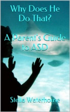 Why Does He Do That? A Parent's Guide To ASD