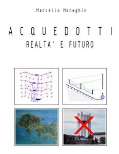 Acquedotti, realtà e futuro da Marcello Meneghin