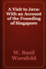 W. Basil Worsfold - A Visit to Java: With an Account of the Founding of Singapore artwork