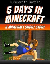 5 Days In Minecraft An Unofficial Minecraft Short Story