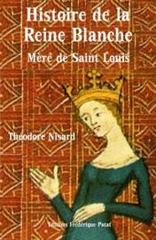 HISTOIRE DE LA REINE BLANCHE, MèRE DE SAINT LOUIS