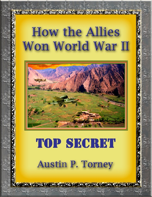 How the Allies Won World War II by Austin P  Torney on Apple
