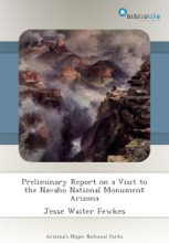 Preliminary Report On A Visit To The Navaho National Monument Arizona