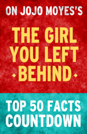 The Girl You Left Behind by Jojo Moyes: Top 50 Facts Countdown