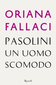 Pasolini un uomo scomodo da Oriana Fallaci