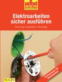 Elektroarbeiten sicher ausführen - Profiwissen für Heimwerker