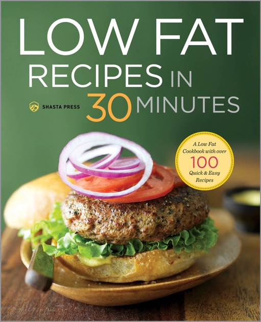 Low Fat Recipes In 30 Minutes A Low Fat Cookbook With Over 100