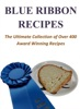 Blue Ribbon Recipes - The Ultimate Collection Of Over 400 Award Winning Recipes