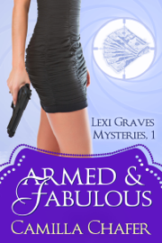 Armed and Fabulous (Lexi Graves Mysteries, 1) book