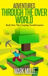 Adventures Through The Over World Book One The Creeping Transformation