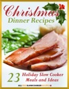 Christmas Dinner Recipes 23 Holiday Slow Cooker Meals And Ideas