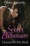 The Secret Billionaire Chained To The Desk Part One A BDSM And Domination Erotic Romance Novelette