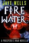 Fire Water A Prosperos War Novella