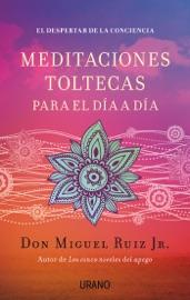 Meditaciones toltecas para el día a día - Don Miguel Ruiz by  Don Miguel Ruiz PDF Download