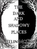 The Dark and Shadowy Places