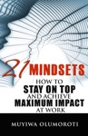21 Mindsets How To Stay On Top And Achieve Maximum Impact At Work